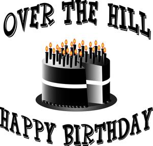 Happy Birthday The Hill Quotes Over The Hill Birthday Clipart