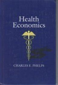 health economics books health economics by charles e phelps reviews