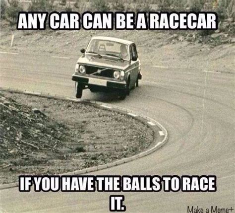 Race Car Meme - any car can be a race car if you have the balls to race it