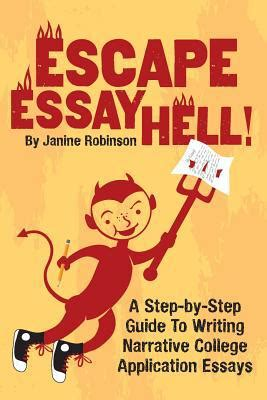 Step By Step Essay Writing Guide by Escape Essay Hell A Step By Step Guide To Writing Narrative College Application Essays By