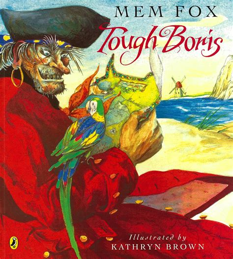 mem fox picture books picturebook study tough boris by mem fox and kathryn