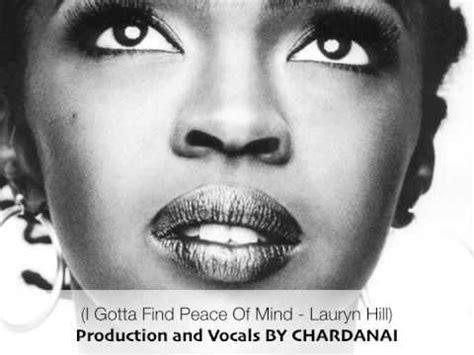 lauryn hill i gotta find peace of mind lyrics chardanai i gotta find peace of mind lauryn hill youtube
