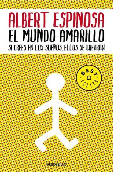el mundo amarillo albert espinosa comprar libro en fnac es