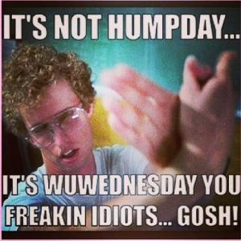 Wednesday Hump Day Meme - meme its not hump day its wednesday you freakin idiots
