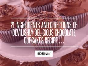 21 Ingredients And Directions Of Devilishly Delicious Chocolate Cupcakes Receipt 21 ingredients and directions of devilishly delicious