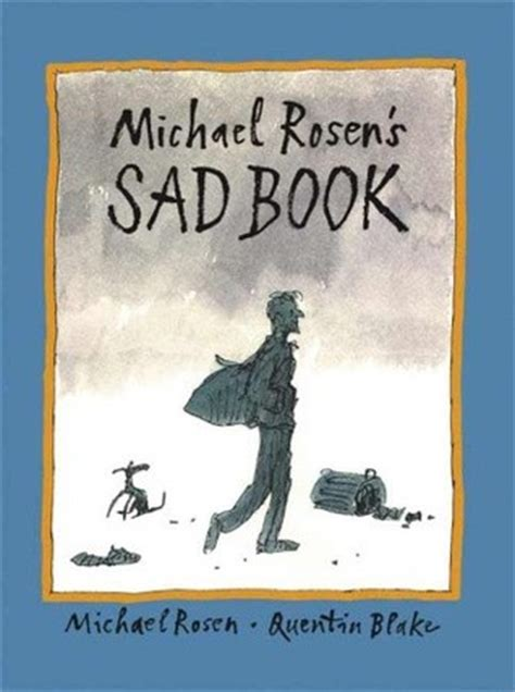 michael rosens sad book michael rosen s sad book by michael rosen reviews discussion bookclubs lists