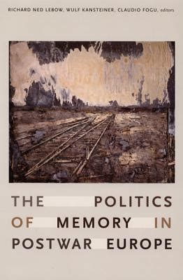 the politics of memory the politics of memory in postwar europe richard ned lebow 9780822338178