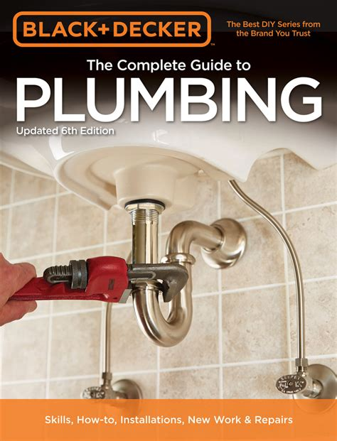 Guide To Plumbing by Black Decker The Complete Guide To Plumbing 6th Edition