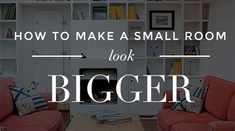 how to make your room look bigger how to make a small room look bigger 25 tips that work
