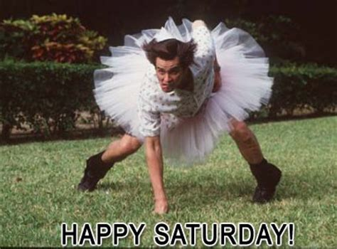 Happy Saturday Meme - jim carey ace ventura happy saturday meme generator