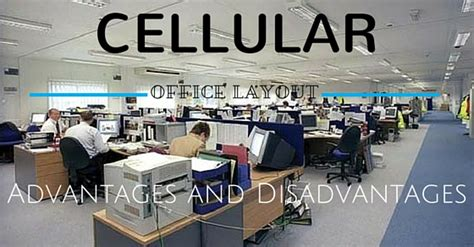 workplace layout definition advantages and disadvantages of cellular office layout