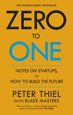 zero to one notes on start ups or how to build the future book by peter thiel blake masters