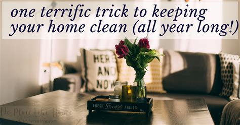 how to keep your house clean all the time one terrific trick to keeping your home clean all year no place like home