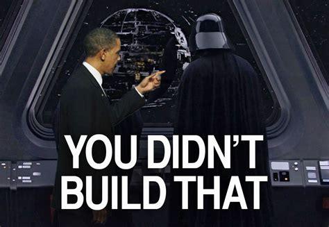 You Didn T Build That Meme - you didn t build that death star you didn t build that know your meme
