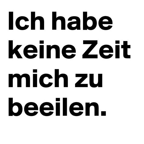 Ich Habe Keine Zeit Mich Zu Beeilen by Ich Habe Keine Zeit Mich Zu Beeilen Post By Elmicha12