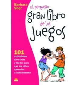 el pequeo gran libro 8416762074 el pequeno gran libro de los juegos attention games barbara sher 9788497542845