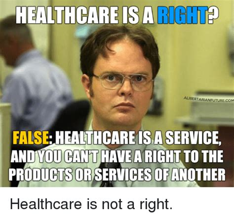 Healthcare Memes - healthcare is a alibertarianfuturecom false healthcare isa service and youcant have a right to