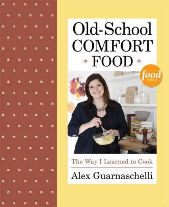 old school comfort food old school comfort food the way i learned to cook by alex