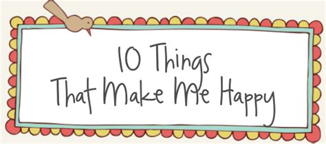10 Things That Will Make You Happy by Top 10 Simple Things That Makes Me Happy Mind And