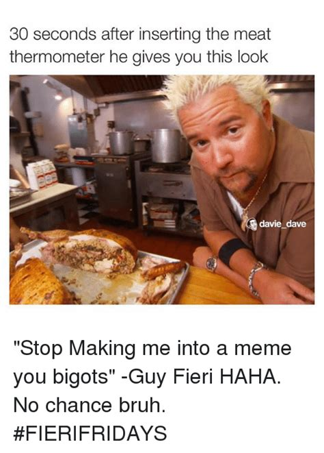 Making A Meme - 30 seconds after inserting the meat thermometer he gives