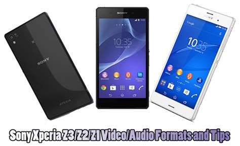 format video xperia sony xperia z6 z5 z4 supported file formats tips