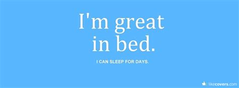 i m in bed i m great in bed i can sleep for days facebook covers