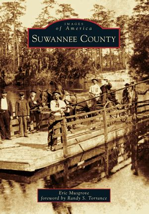 Suwannee County Search Suwannee County By Eric Musgrove Foreword By Randy S Torrance Arcadia Publishing Books
