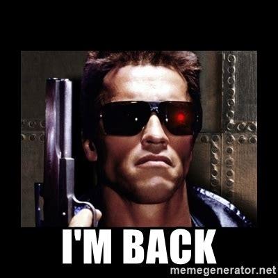 Im Back Meme - i m back terminator face meme generator
