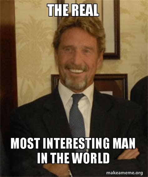 Meme The Most Interesting Man In The World - the real most interesting man in the world make a meme
