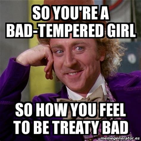 Bad Girl Meme - meme willy wonka so you re a bad tempered girl so how