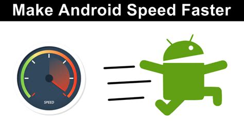 how to make android faster how to make android faster and smoother computer and technology