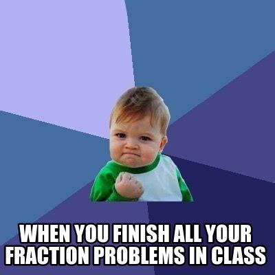 When You Meme - meme creator when you finish all your fraction problems