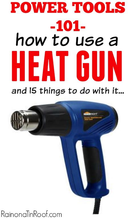 how to gun a power tools 101 how to use a heat gun