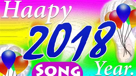 new year song 2018 list happy new year 2018 song best of happy new year