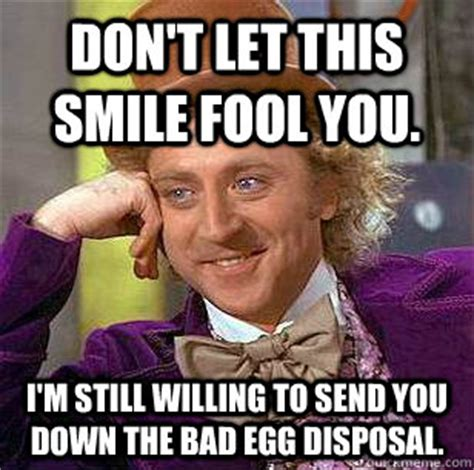 Internet Police Meme - don t let this smile fool you i m still willing to send