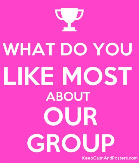 what i like about what do you like most about our group keep calm and posters generator maker for free