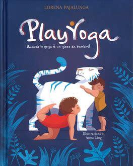 libro play it as it play yoga lorena valentina pajalunga