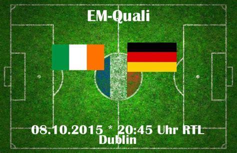 wann spielt deutschland gegen irland aufstellung deutschland gegen irland fussball heute abend