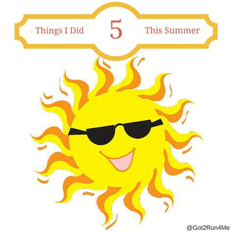 I Did A Lot This Weekend I Attended by Five Things I Did This Summer Got2run4me