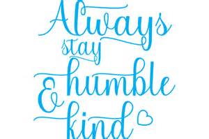 always stay humble and kind svg by cinnamon amp lime