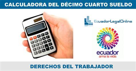 decimo cuarto cuando se paga en ecuador 2016 valor decimo cuarto sueldo ecuador calculadora d 233 cimo