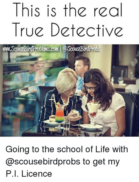 the real true detective inthefame this is the real true detective going to the school of