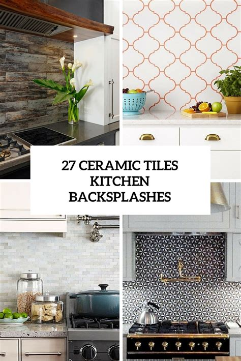Ceramic Tiles For Kitchen by 27 Ceramic Tiles Kitchen Backsplashes That Catch Your Eye Digsdigs