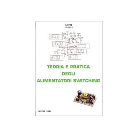 alimentatori switching teoria libro quot teoria e pratica degli alimentatori switching quot