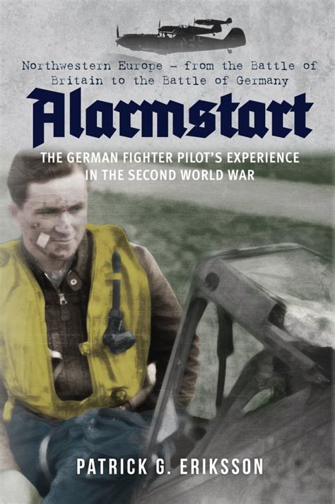 alarmstart the german fighter pilot s experience in the second world war military history
