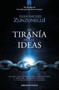 libro sobre la tirana la tirana de las ideas juan miguel zunzunegui libro en papel 9786073151801