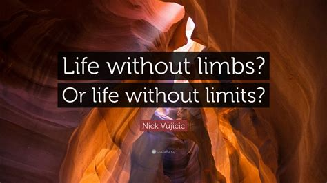 life without limits by nick vujicic reviews discussion nick vujicic quote life without limbs or life without