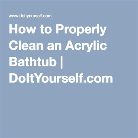 how do you clean an acrylic bathtub how to properly clean an acrylic bathtub doityourself