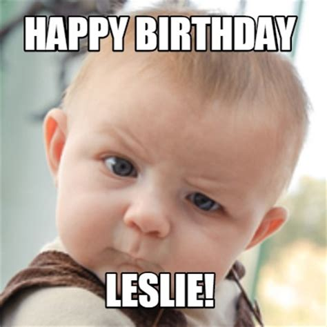 Happy Birthday Meme Creator - meme creator happy birthday leslie meme generator at