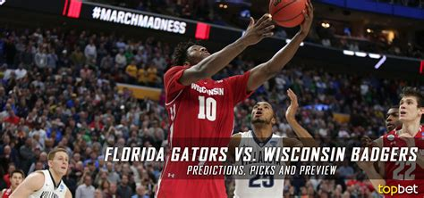 Wisconsin Vs Florida Mba by Florida Vs Wisconsin March Madness 2017 Predictions Picks